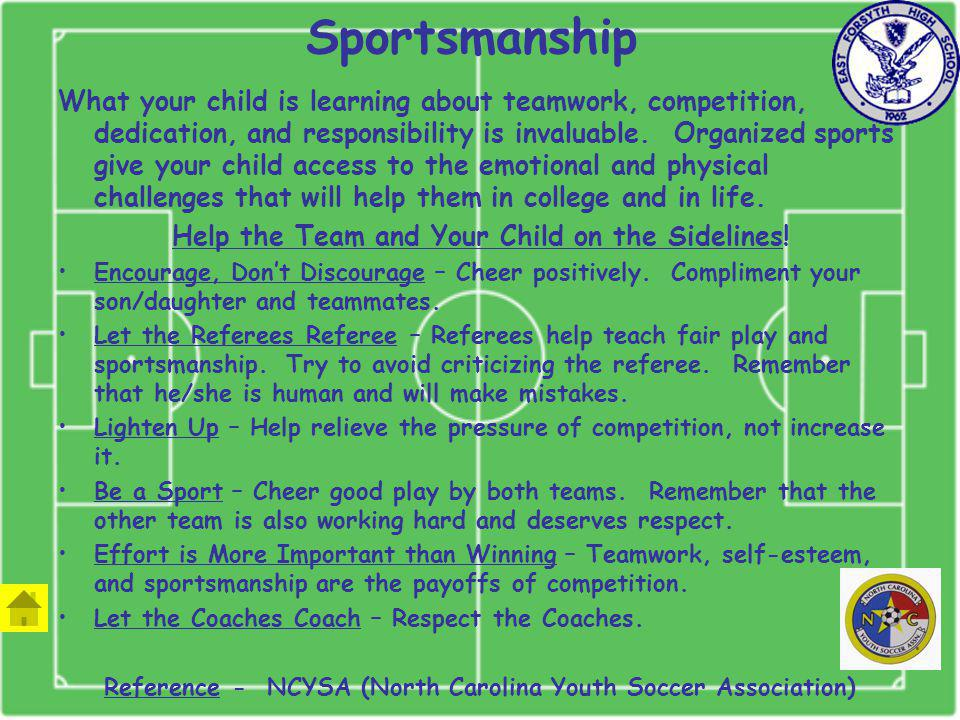 Sportsmanship What your child is learning about teamwork, competition, dedication, and responsibility is invaluable.