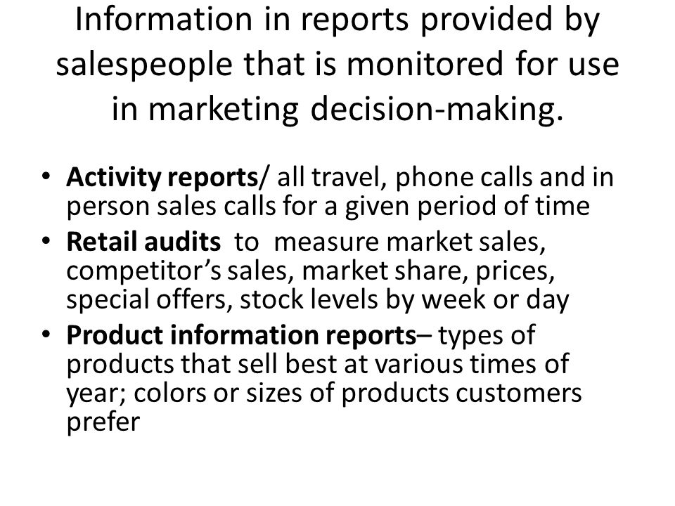 Information in reports provided by salespeople that is monitored for use in marketing decision-making. Activity reports/ all travel, phone calls and i