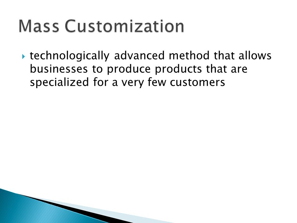  technologically advanced method that allows businesses to produce products that are specialized for a very few customers