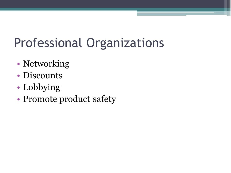 Professional Organizations Networking Discounts Lobbying Promote product safety