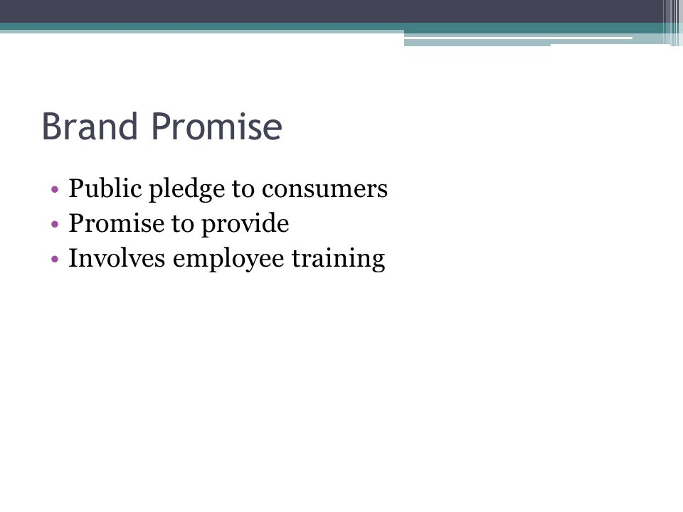 Brand Promise Public pledge to consumers Promise to provide Involves employee training