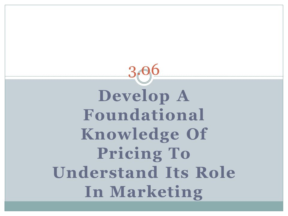 Develop A Foundational Knowledge Of Pricing To Understand Its Role In Marketing 3.06