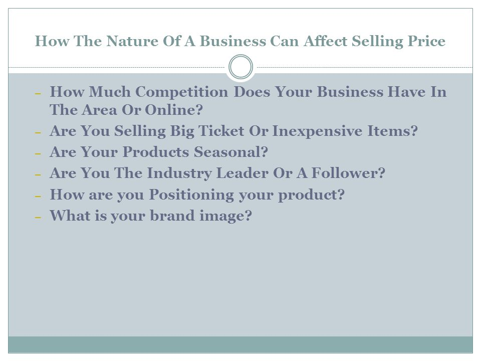 How The Nature Of A Business Can Affect Selling Price – How Much Competition Does Your Business Have In The Area Or Online? – Are You Selling Big Tick