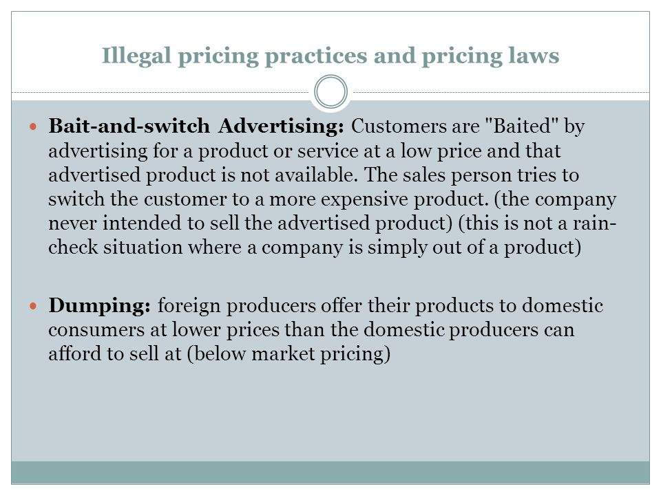 Illegal pricing practices and pricing laws Bait-and-switch Advertising: Customers are