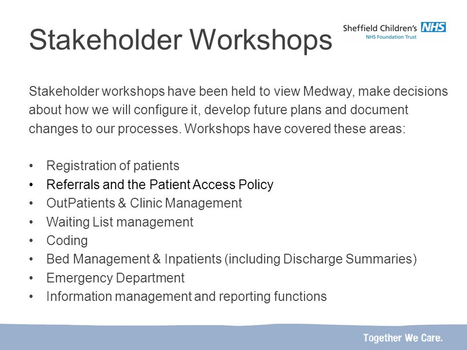 Stakeholder Workshops Stakeholder workshops have been held to view Medway, make decisions about how we will configure it, develop future plans and document changes to our processes.