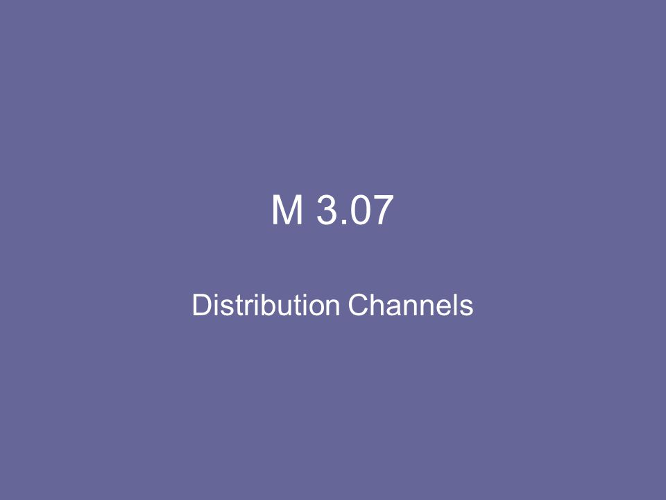 M 3.07 Distribution Channels
