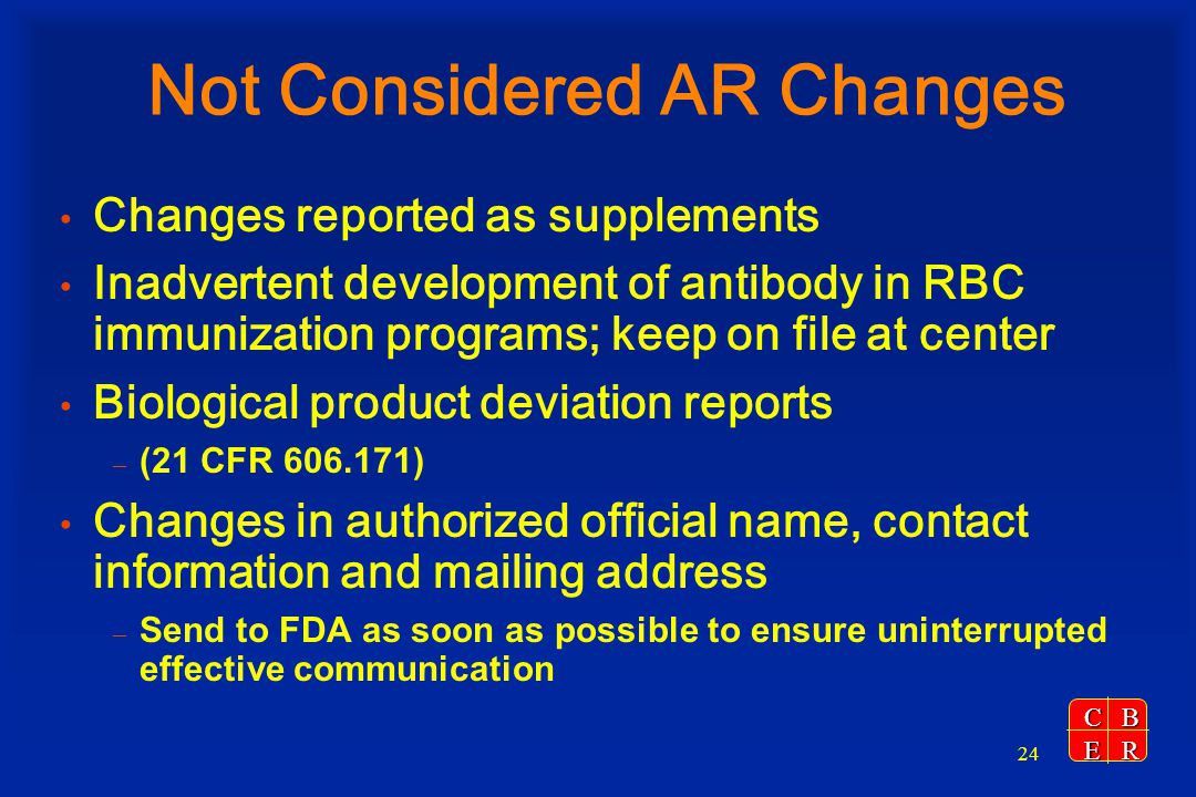 CBER 24 Not Considered AR Changes Changes reported as supplements Inadvertent development of antibody in RBC immunization programs; keep on file at ce