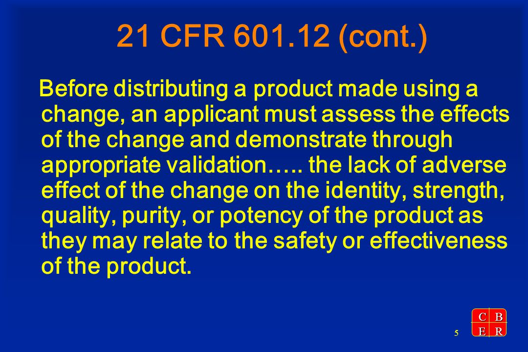 CBER 26 Comparability Protocol Described in 21 CFR 601.12(e) Submit as a PAS Supplement includes protocols describing specific tests and validation studies and acceptable limits to be achieved to demonstrate the lack of adverse effect on the safety or effectiveness of the product Change is specific Approval may result in reduced reporting category for future changes