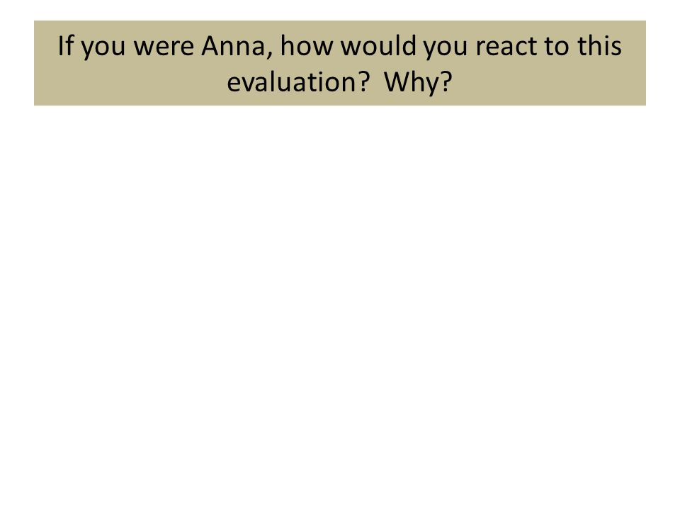 If you were Anna, how would you react to this evaluation? Why?