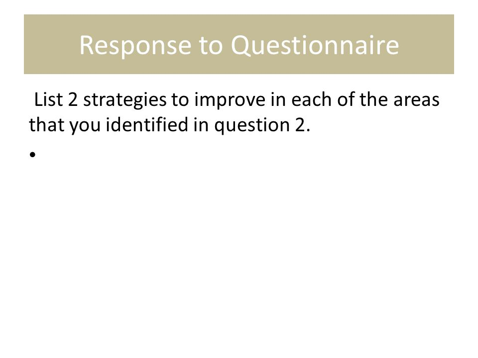 Response to Questionnaire List 2 strategies to improve in each of the areas that you identified in question 2.