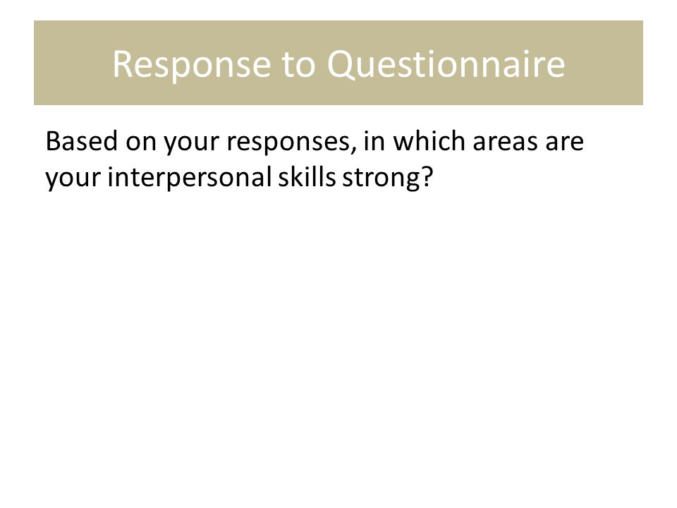 Response to Questionnaire Based on your responses, in which areas are your interpersonal skills strong?