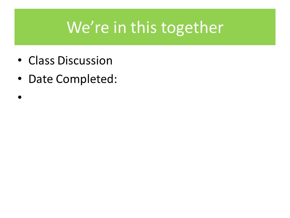 We're in this together Class Discussion Date Completed: