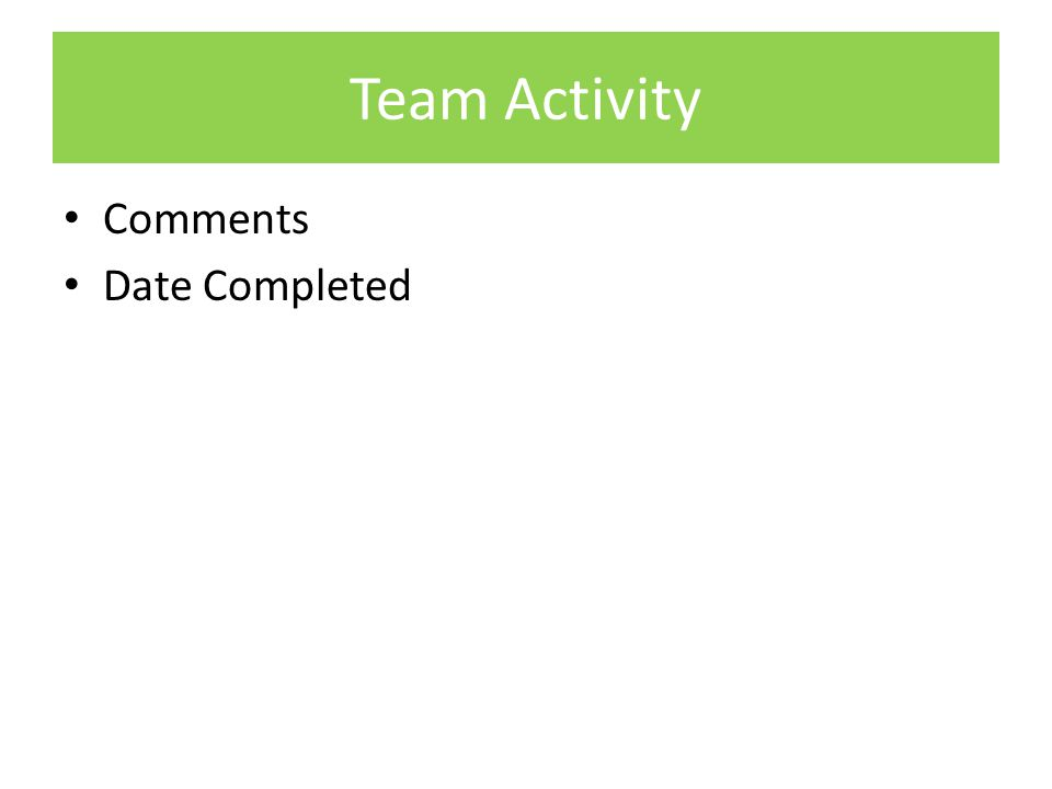 Team Activity Comments Date Completed