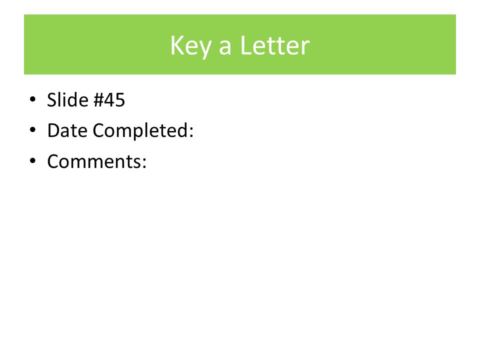 Key a Letter Slide #45 Date Completed: Comments: