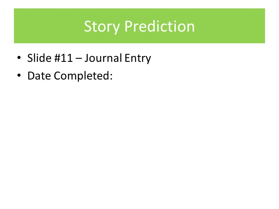 Story Prediction Slide #11 – Journal Entry Date Completed: