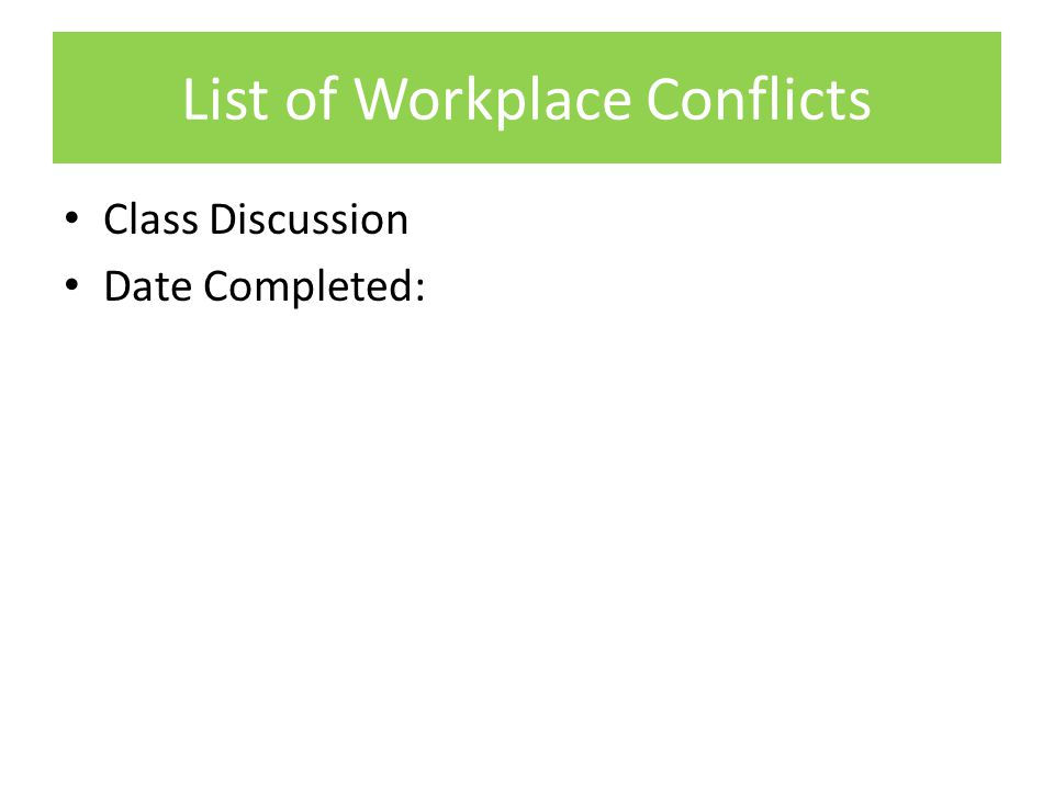 List of Workplace Conflicts Class Discussion Date Completed: