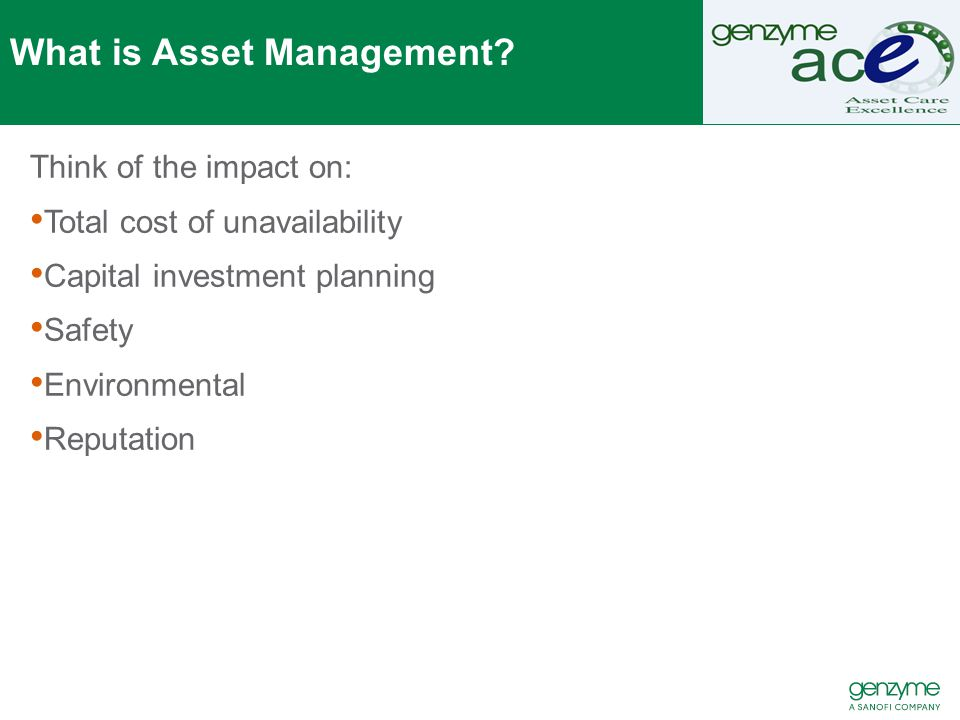 ISO 55000 - Asset Management System - Vision It s not really about managing assets; it s more about actually delivering the business objectives by extracting value from assets in particular by integrating asset management and process safety principles - Martin Sedgwick, Head of Asset Management at Scottish Power Asset management has been evolving for the last ten years, and what we're seeing now is a more integrated approach.