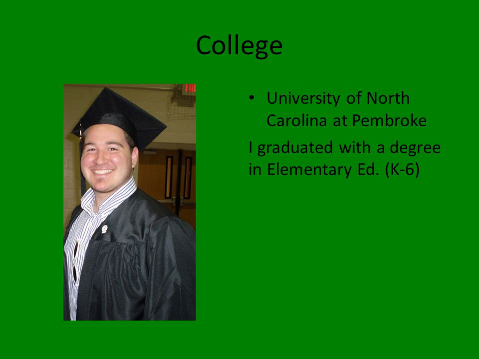 College University of North Carolina at Pembroke I graduated with a degree in Elementary Ed. (K-6)
