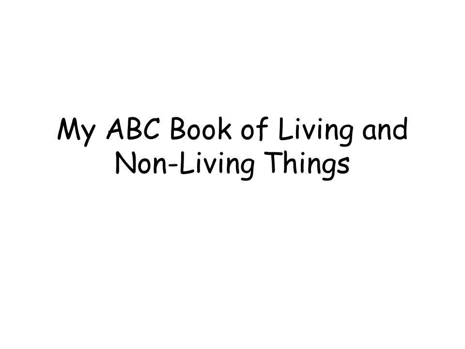 My ABC Book of Living and Non-Living Things