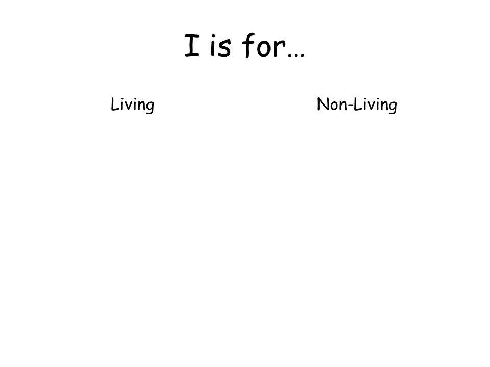 I is for… LivingNon-Living