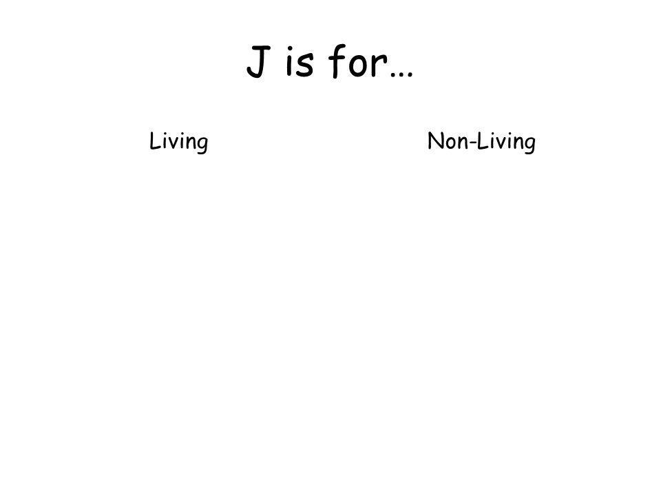 J is for… LivingNon-Living