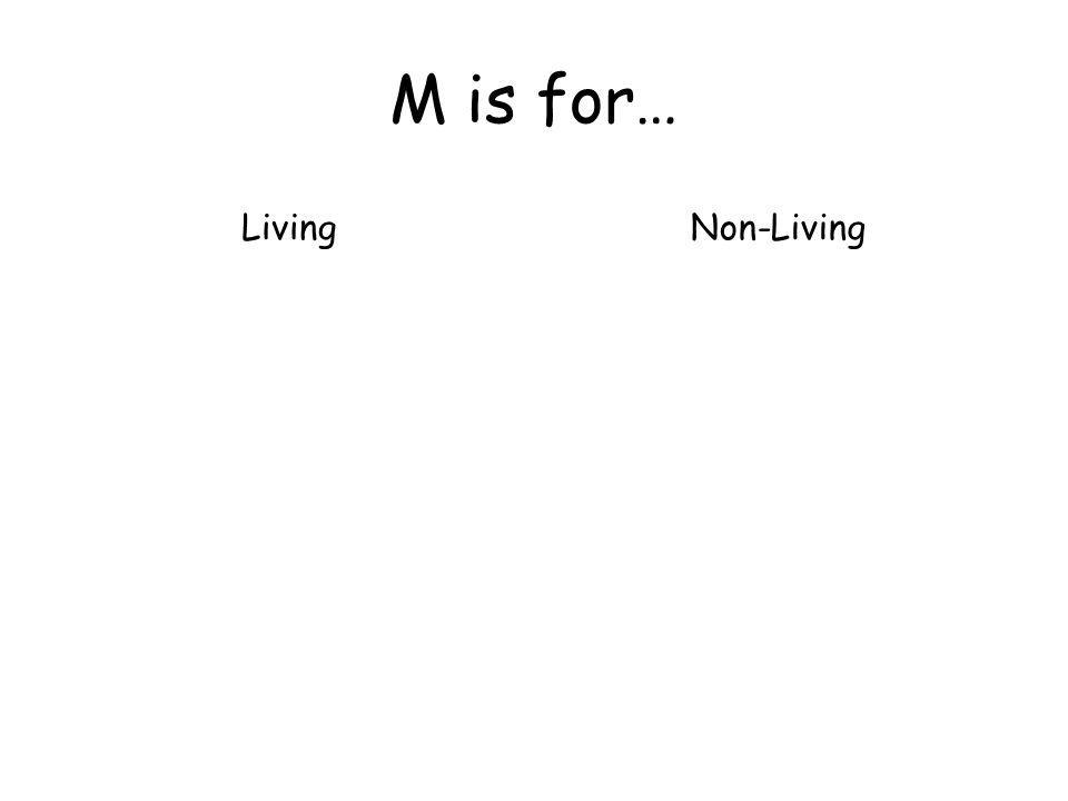 M is for… LivingNon-Living