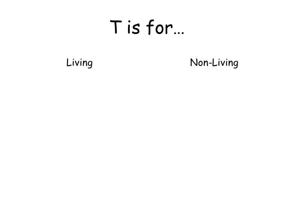 T is for… LivingNon-Living