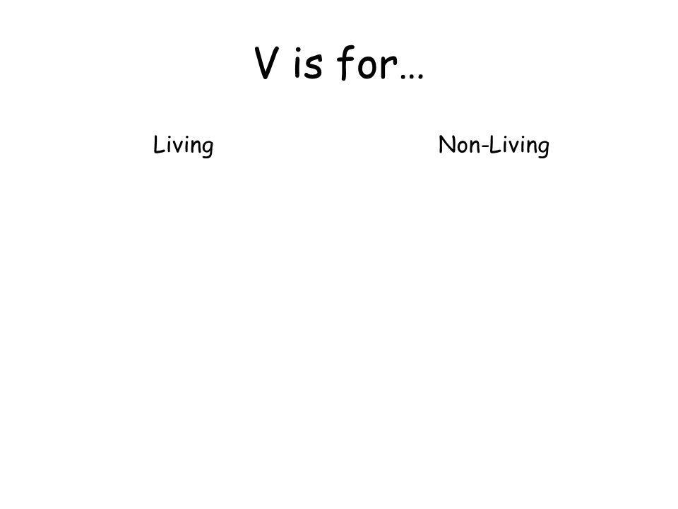 V is for… LivingNon-Living