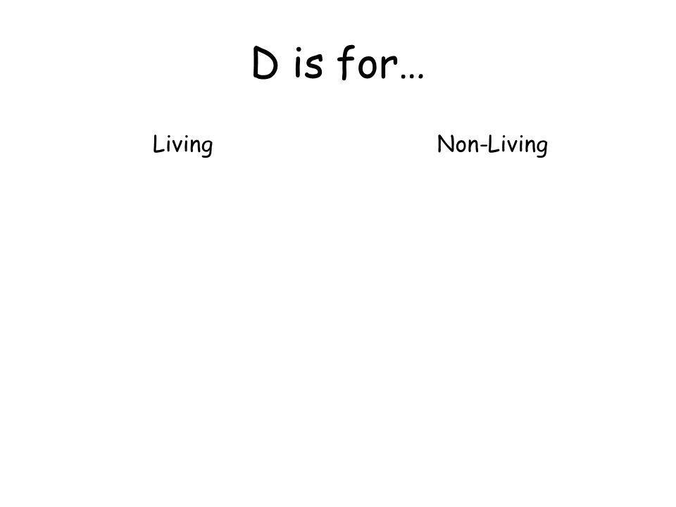D is for… LivingNon-Living