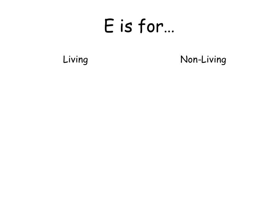 E is for… LivingNon-Living