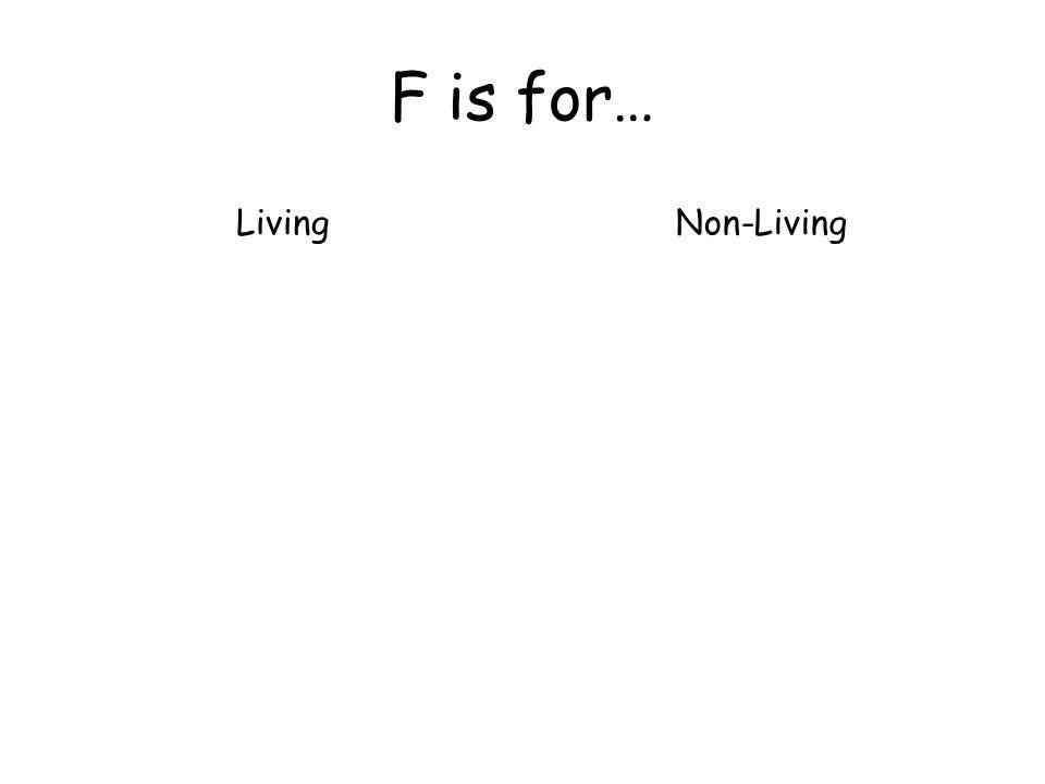 F is for… LivingNon-Living