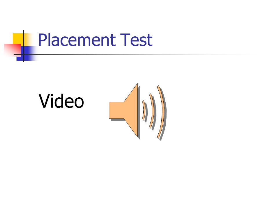 Placement Test Video