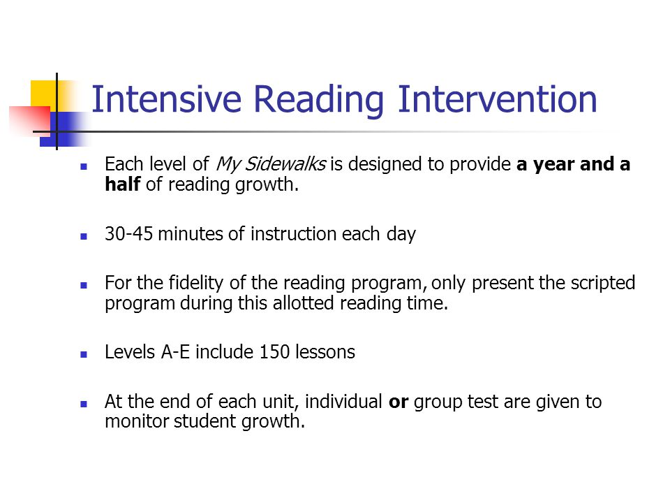 Intensive Reading Intervention Each level of My Sidewalks is designed to provide a year and a half of reading growth. 30-45 minutes of instruction eac