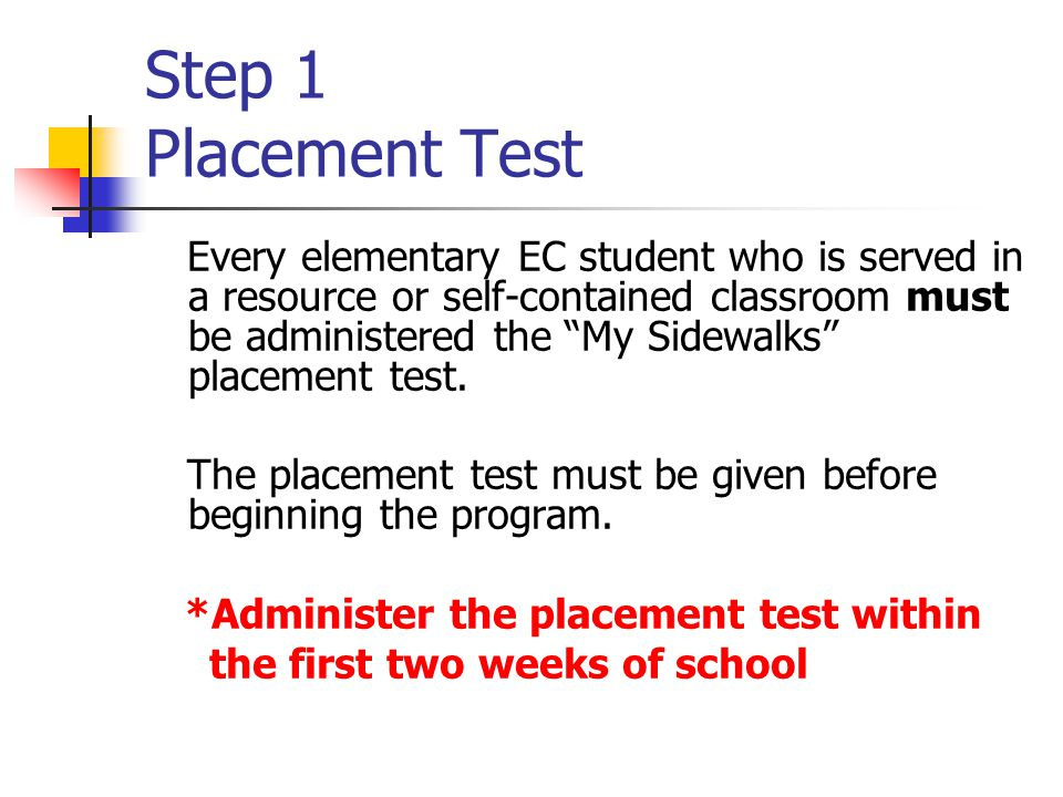 """Step 1 Placement Test Every elementary EC student who is served in a resource or self-contained classroom must be administered the """"My Sidewalks"""" plac"""
