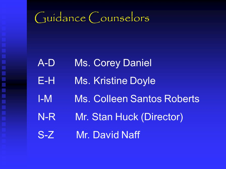 Guidance Counselors A-D Ms. Corey Daniel E-H Ms. Kristine Doyle I-M Ms. Colleen Santos Roberts N-R Mr. Stan Huck (Director) S-Z Mr. David Naff