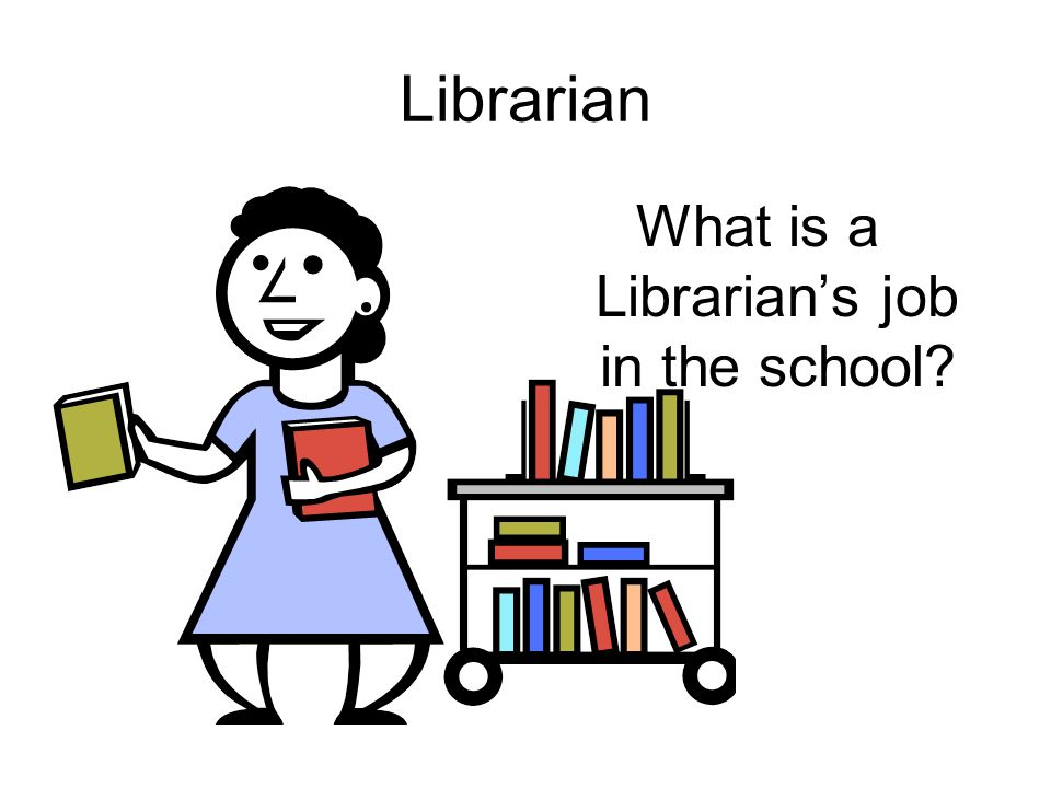 Librarian What is a Librarian's job in the school
