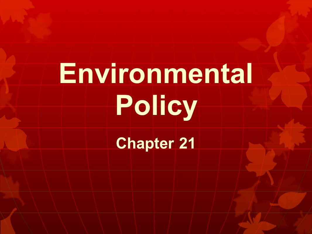 Environmental Policy Chapter 21