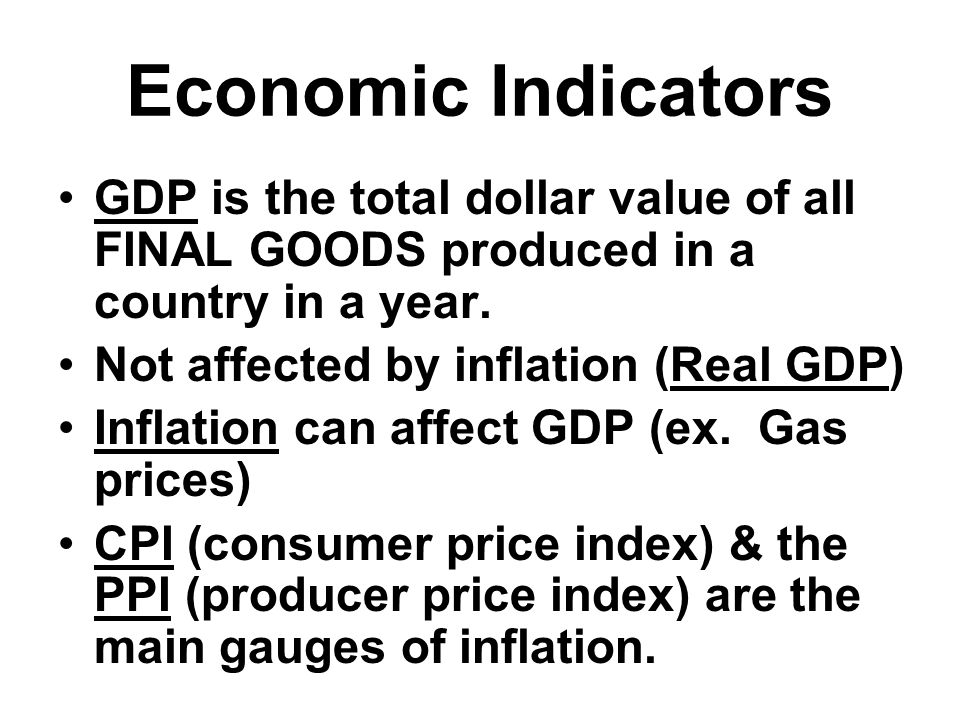 Economic Indicators GDP is the total dollar value of all FINAL GOODS produced in a country in a year.