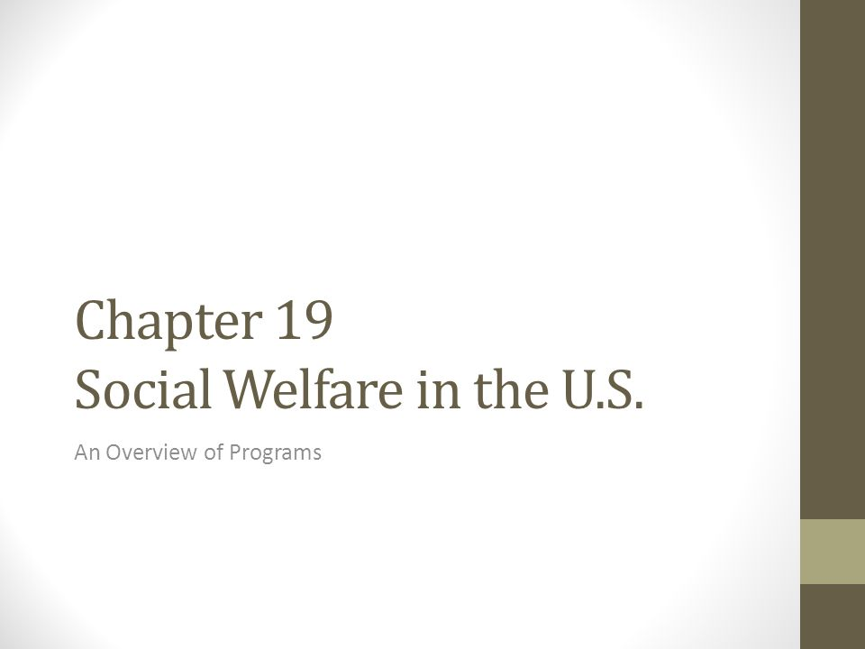 Chapter 19 Social Welfare in the U.S. An Overview of Programs