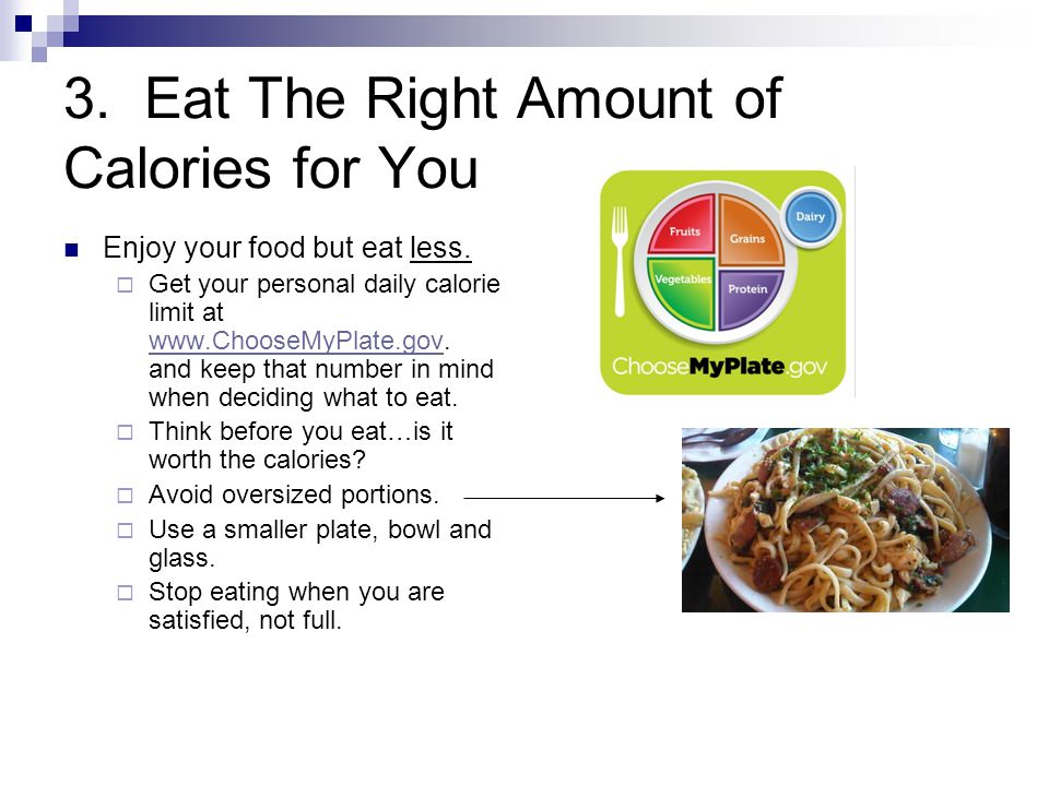 3.Eat The Right Amount of Calories for You Enjoy your food but eat less.