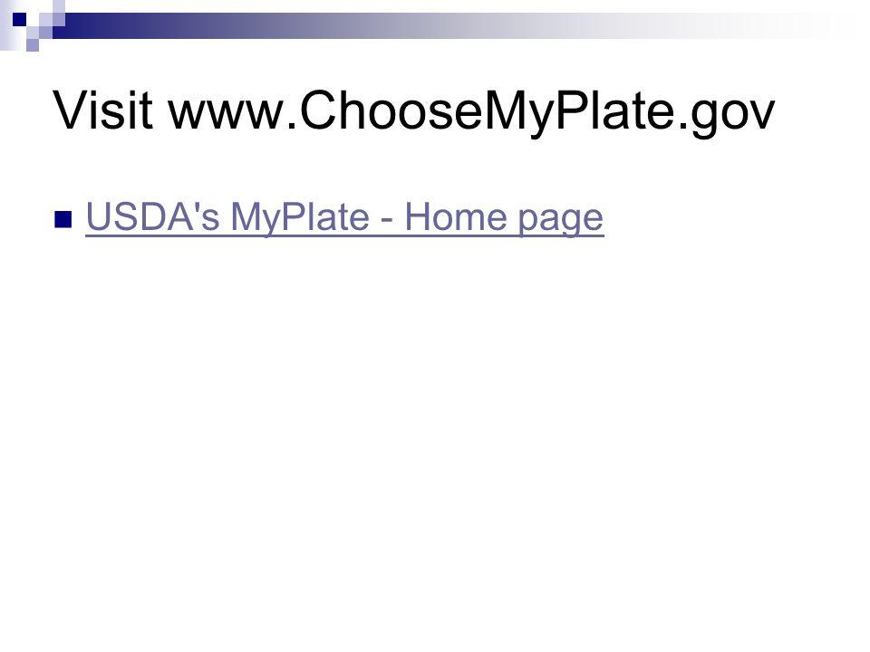 Visit www.ChooseMyPlate.gov USDA's MyPlate - Home page