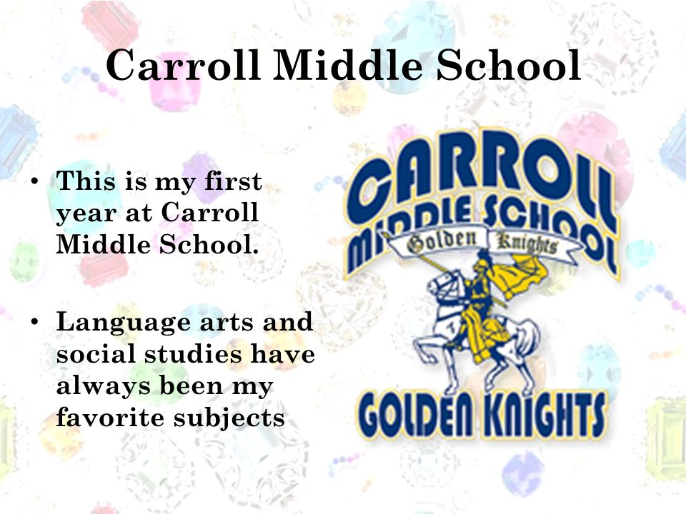 Carroll Middle School This is my first year at Carroll Middle School.