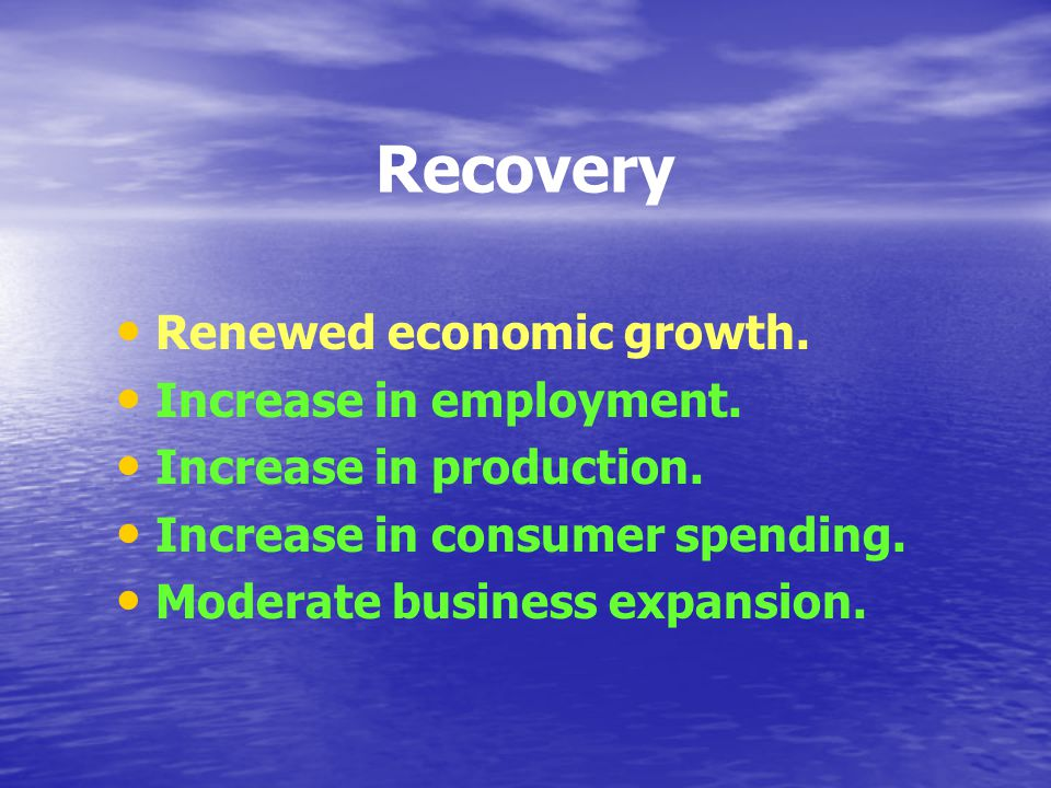 Recovery Renewed economic growth. Increase in employment.