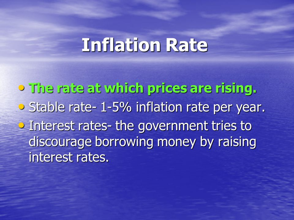 Inflation Rate The rate at which prices are rising.
