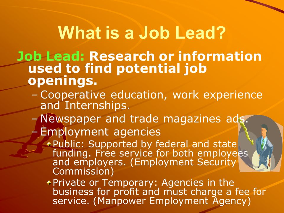 What is a Job Lead. Job Lead: Research or information used to find potential job openings.
