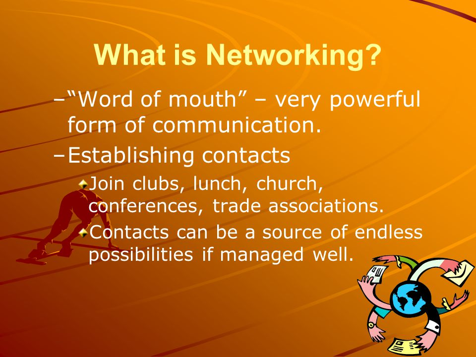 What is Networking. – – Word of mouth – very powerful form of communication.
