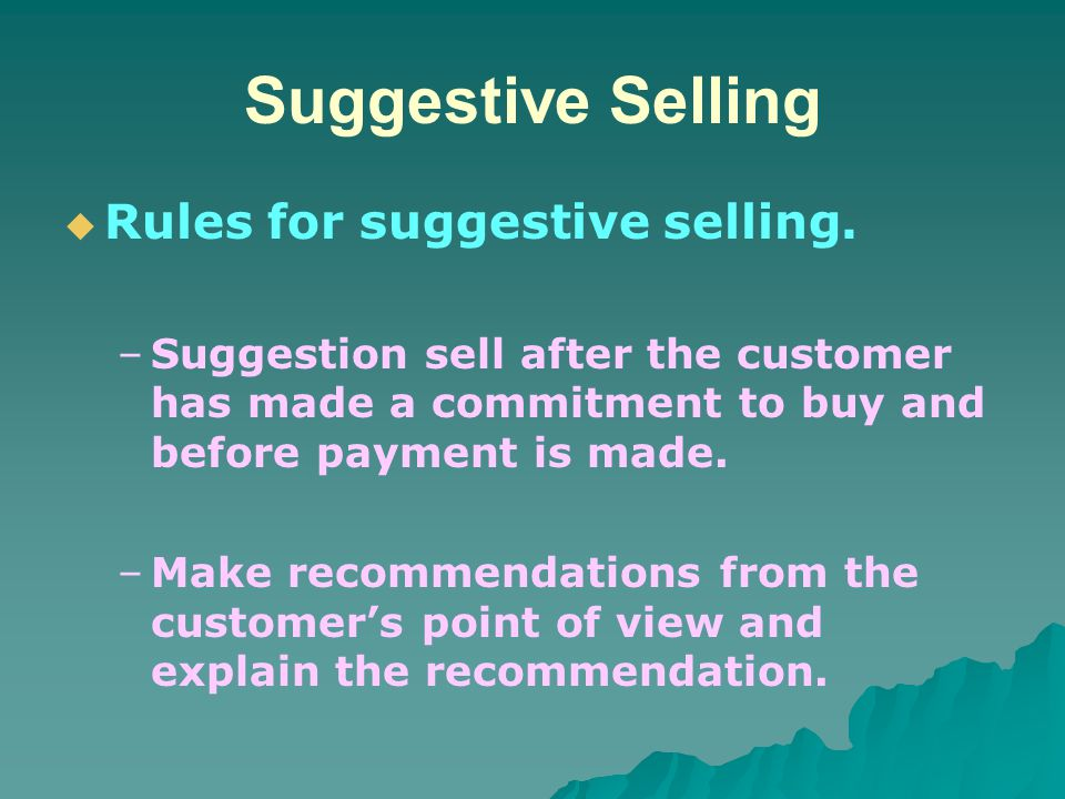 Suggestive Selling – –Make the suggestion specific.