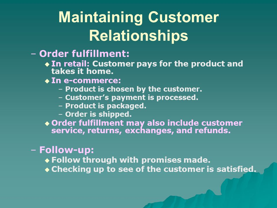 Maintaining Customer Relationships – –Order fulfillment:   In retail: Customer pays for the product and takes it home.   In e-commerce: – –Product