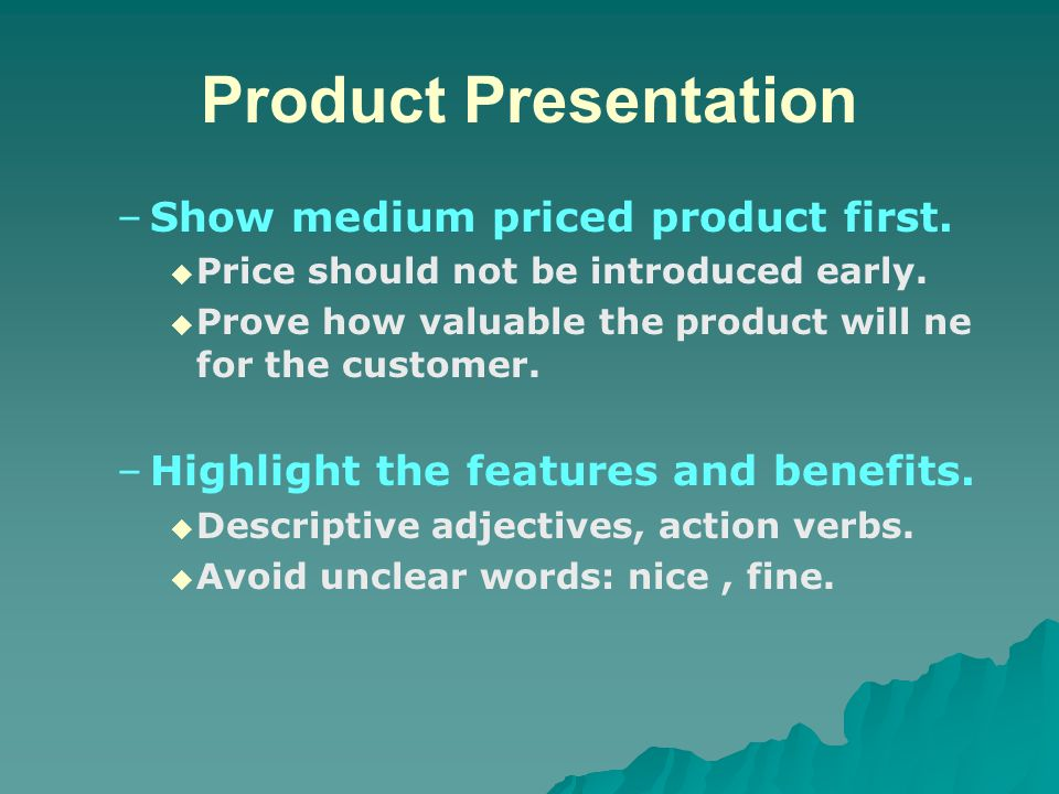 Product Presentation   Plan accordingly for effective product presentation.