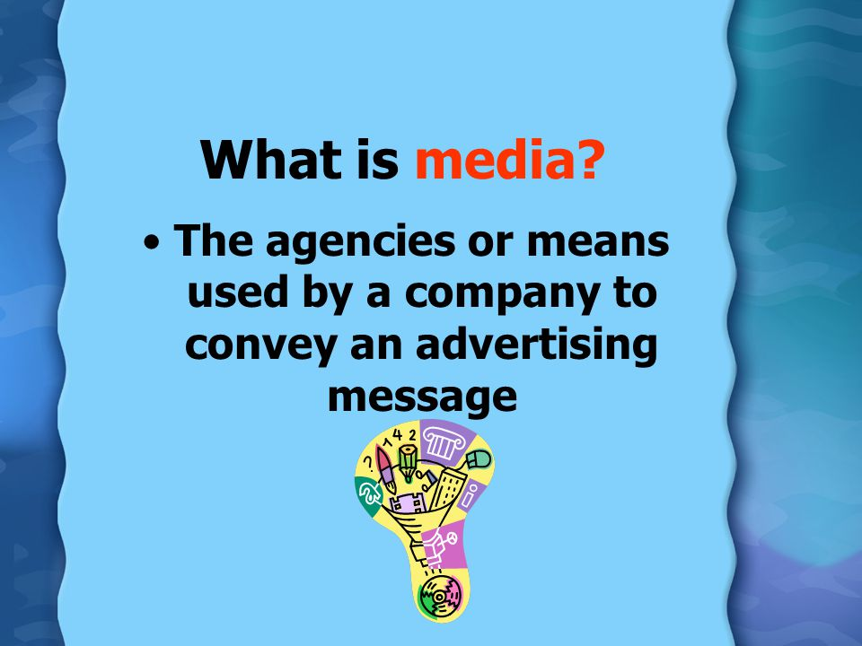 Broadcast Media Radio: Reaches a large audience and ads are 10,20,30,or 60 seconds in length.